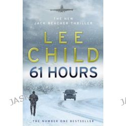61 Hours , Jack Reacher Series : Book 14 by Lee Child, 9780553825565.