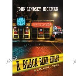 A Black Bear Killer in Castaway County by John Lindsey Hickman, 9781480806405.