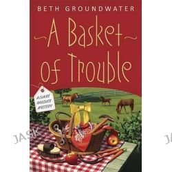 A Basket of Trouble, Claire Hanover Mystery by Beth Groundwater, 9780738727035.