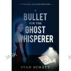 A Bullet for the Ghost Whisperer, A Frankie and Josh Mystery by Stan Schatt, 9781942428336.