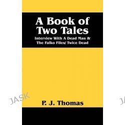 A Book of Two Tales, Interview with a Dead Man & the Falko Files/ Twice Dead by P J Thomas, 9781478733744.
