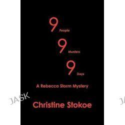 999 a Rebecca Storm Mystery, A Rebecca Storm Mystery by Christine Stokoe, 9781449031084.
