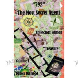 792 - The Most Secret Agent, Volume 1, Treasure, Collectors Edition, 792, the Most Secret Agent by Dakota Diamond, 9781598241402.