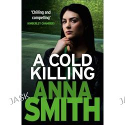 A Cold Killing, Rosie Gilmour by Anna Smith, 9781848664296.