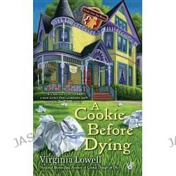 A Cookie Before Dying, Cookie Cutter Shop Mysteries by Virginia Lowell, 9780425245019.