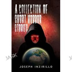 A Collection of Short Horror Stories by Joseph Inzirillo, 9781849631587.