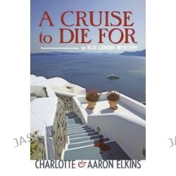 A Cruise to Die for, Alix London Mysteries by Charlotte Elkins, 9781477805077.