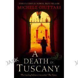 A Death in Tuscany, Michele Ferrara by Michele Giuttari, 9780349120089.