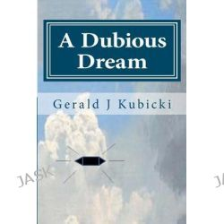 A Dubious Dream, A Colton Banyon Mystery #3 by MR Gerald J Kubicki, 9781466368484.
