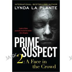 A Face in the Crowd, Prime Suspect Series : Book 2 by Lynda La Plante, 9780062134394.