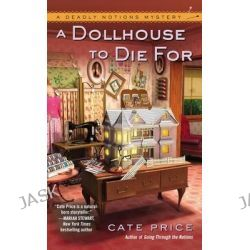 A Dollhouse to Die for, Deadly Notions Mysteries by Cate Price, 9780425258804.