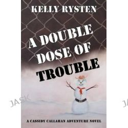 A Double Dose of Trouble, A Cassidy Callahan Adventure Novel by Kelly Rysten, 9781771430258.