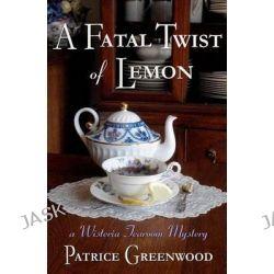 A Fatal Twist of Lemon, A Wisteria Tearoom Mystery by Patrice Greenwood, 9781611381849.