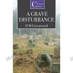 A Grave Disturbance by D.M. Greenwood, 9781909619067.