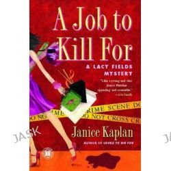 A Job to Kill for, Lacy Fields Mysteries by Janice Kaplan, 9781416532149.