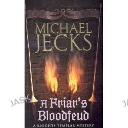A Friar's Bloodfeud, Knights Templar Mysteries (Headline) by Michael Jecks, 9780755323005.
