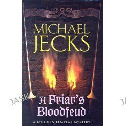A Friar's Bloodfeud, Knights Templar Mysteries (Headline) by Michael Jecks, 9780755322992.