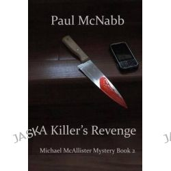 A Killer's Revenge, Michael McAllister Mystery Book 2 by Paul McNabb, 9781496178435.