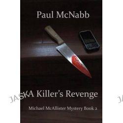 A Killer's Revenge, Michael McAllister Mystery Book 2 by Paul McNabb, 9781496178435.