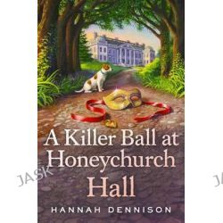 A Killer Ball at Honeychurch Hall, Honeychurch Hall by Hannah Dennison, 9781250065506.