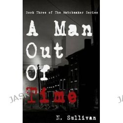 A Man Out of Time by N Sullivan, 9780615971179.