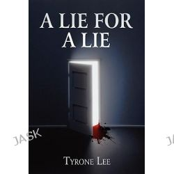 A Lie for a Lie by Tyrone Lee, 9781456054694.