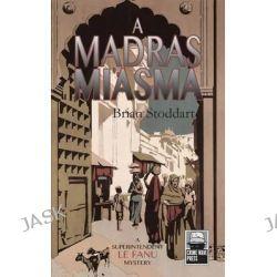 A Madras Miasma, A Superintendent Le Fanu Mystery by Brian Stoddart, 9789881351012.