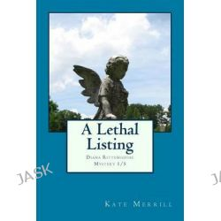 A Lethal Listing, Diana Rittenhouse Mystery 1/5 by MS Kathleen E Merrill, 9780615846552.