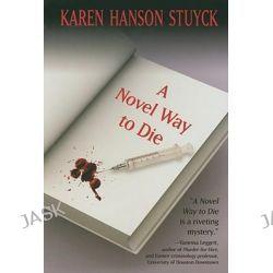 A Novel Way to Die, 000133104 by Karen Hanson Stuyck, 9781594146329.