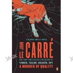 A Murder of Quality, A George Smiley Novel by John Le Carre, 9780143122586.