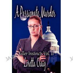 A Passionate Murder, Killer Instincts Vol. II by Loretta Craig, 9781605634425.