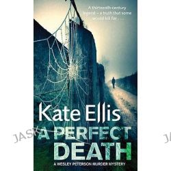 A Perfect Death, Wesley Peterson by Kate Ellis, 9780749909260.