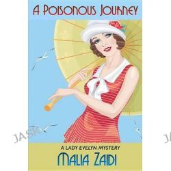 A Poisonous Journey, A Lady Evelyn Mystery by Malia Zaidi, 9781631929939.