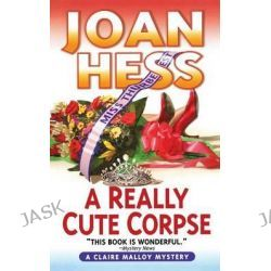 A Really Cute Corpse, A Claire Malloy Mystery by Joan Hess, 9781250100238.