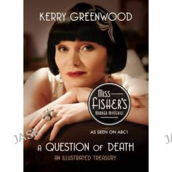 A Question of Death Phryne Fisher Mysteries, An Illustrated Treasury by Kerry Greenwood, 9781743318904.
