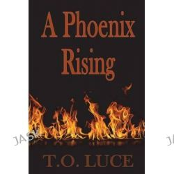 A Phoenix Rising by T O Luce, 9780982753156.