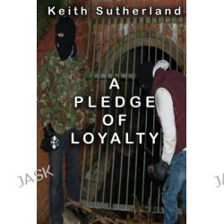 A Pledge of Loyalty by Keith Sutherland, 9781492820123.