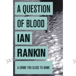 A Question of Blood, Inspector Rebus : Book 14 by Ian Rankin, 9780752883663.