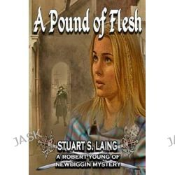 A Pound of Flesh, A Robert Young of Newbiggin Mystery by Stuart S Laing, 9781480086029.