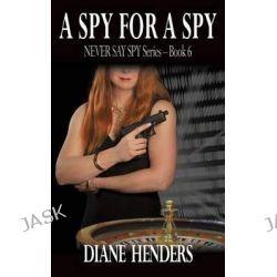 A Spy for a Spy by Diane Henders, 9781927460061.