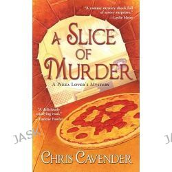 A Slice of Murder, A Pizza Lover's Mystery by Chris Cavender, 9780758229496.