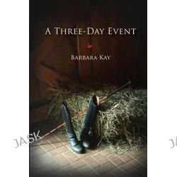 A Three Day Event by Barbara Kay, 9780994763228.