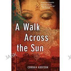 A Walk Across the Sun by Corban Addison, 9781623651510.