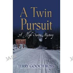 A Twin Pursuit, A High Sierra Mystery by Terry Gooch Ross, 9781632631022.