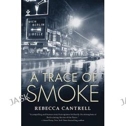A Trace of Smoke, Hannah Vogel Novels by Rebecca Cantrell, 9780765326904.