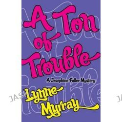 A Ton of Trouble, Josephine Fuller Mystery by Lynne Murray, 9781597190466.