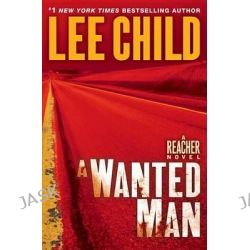 A Wanted Man, Jack Reacher Series : Book 17 by Lee Child, 9780385344333.