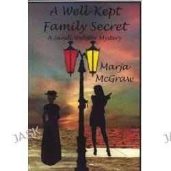 A Well-Kept Family Secret, A Sandi Webster Mystery by Marja McGraw, 9781490314464.