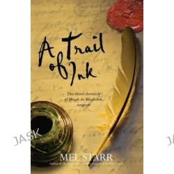 A Trail of Ink, The Third Chronicle of Hugh de Singleton, Surgeon by Melvin R. Starr, 9781854249746.