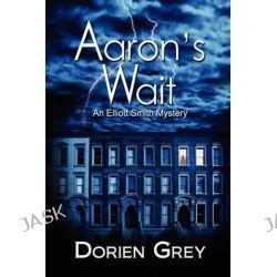 Aaron's Wait, Elliott Smith Mystery by Dorien Grey, 9781934841402.
